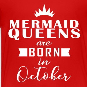 October Mermaid Queens - Toddler Premium T-Shirt