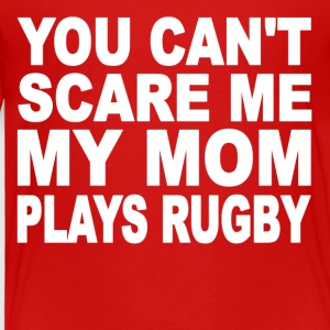 You Can't Scare Me My Mom Plays Rugby - Toddler Premium T-Shirt
