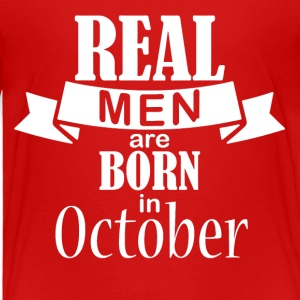 Real men born in October - Toddler Premium T-Shirt