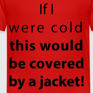 if i were cold - Toddler Premium T-Shirt