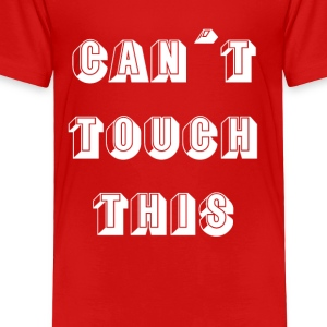 Can´t Touch This - Toddler Premium T-Shirt