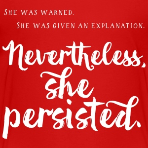 Nevertheless, she persisted - Toddler Premium T-Shirt