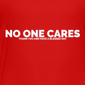 No One Cares (Thank You and Have a Blessed Day) - Toddler Premium T-Shirt