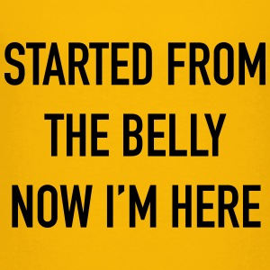 Started From The Belly - Toddler Premium T-Shirt