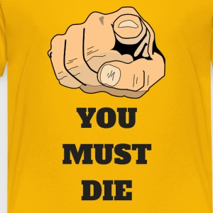 YOU MUST DIE 1 - Toddler Premium T-Shirt