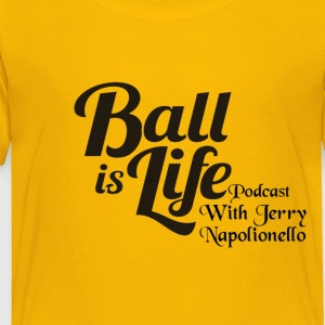 Ball is Life Podcast Logo - Toddler Premium T-Shirt