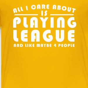 All I Care About Is PLAYING LEAGUE Tshirt - Toddler Premium T-Shirt