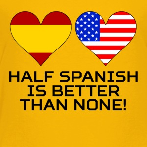 Half Spanish Is Better Than None - Toddler Premium T-Shirt