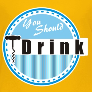 You Should Drink! - Toddler Premium T-Shirt