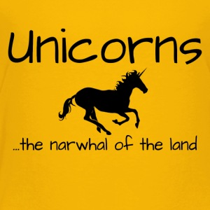 Unicorns are the Narwhal of the Land - Toddler Premium T-Shirt