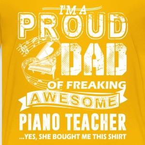 Proud Dad Of Awesome Piano Teacher Shirt - Toddler Premium T-Shirt