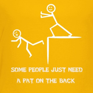 Some people just need a pat on the back - Toddler Premium T-Shirt