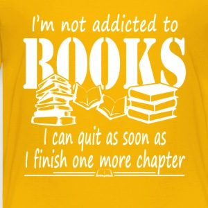 Addicted To Books Tee Shirt - Toddler Premium T-Shirt