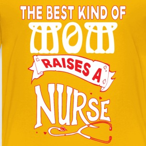The Best Kind Of Mom Raises A Nurse T Shirt - Toddler Premium T-Shirt