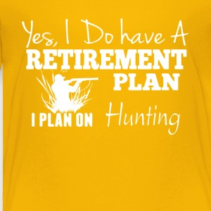 Retirement Plan On Hunting Shirt - Toddler Premium T-Shirt