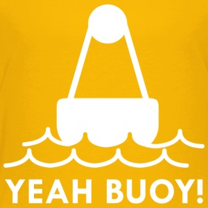 Yeah Buoy! - Toddler Premium T-Shirt