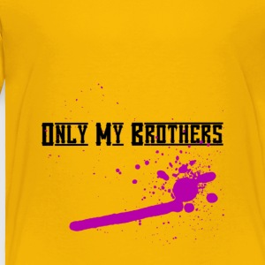 Only My Brothers dripping - Toddler Premium T-Shirt