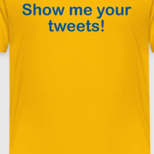 Show Me Your Tweets - Toddler Premium T-Shirt