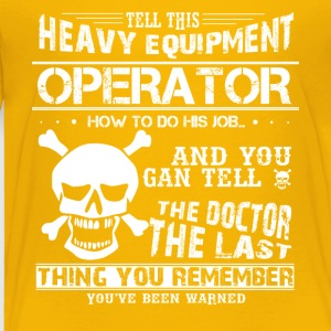 Funny Heavy Equipment Operator Tshirt - Toddler Premium T-Shirt