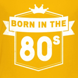 BORN IN THE 80S - Toddler Premium T-Shirt