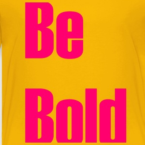 Be bold - Toddler Premium T-Shirt