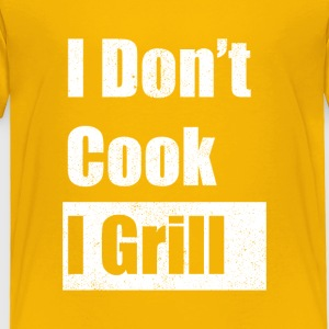 I don't cook I grill - Toddler Premium T-Shirt