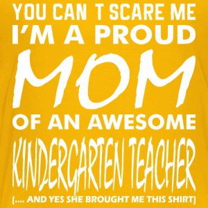 You Cant Scare Me Proud Mom Kindergarten Teacher - Toddler Premium T-Shirt