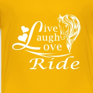 LIVE LAUGH LOVE RIDE HORSES - Toddler Premium T-Shirt