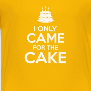 I Only Came For The Cake Birthday Cake Lovers - Toddler Premium T-Shirt