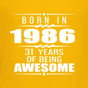 Born in 1986 31 Years of Being Awesome - Toddler Premium T-Shirt
