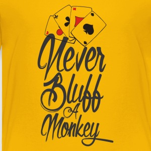 NEVER BLUFF A MONKEY - Toddler Premium T-Shirt
