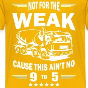 NOT FOR THE WEAK TRUCK Tshirt - Toddler Premium T-Shirt