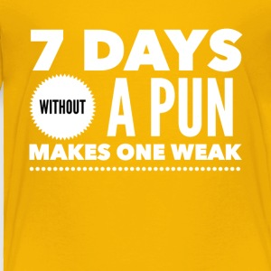 7 days without a pun makes one weak - Toddler Premium T-Shirt