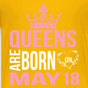 Queens are born on May 18 - Toddler Premium T-Shirt