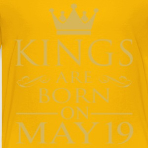 Kings are born on May 19 - Toddler Premium T-Shirt