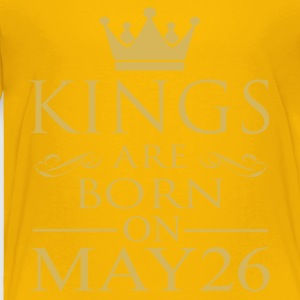 Kings are born on May 26 - Toddler Premium T-Shirt