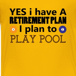 Yes I have A Retirement Plan I plan to play pool - Toddler Premium T-Shirt