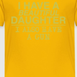 I Have a Beautiful Daughter - Toddler Premium T-Shirt