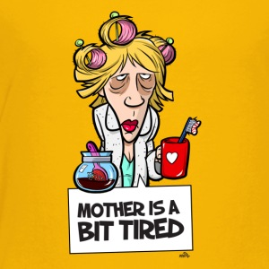 Mother is a bit tired - funny mother day - Toddler Premium T-Shirt