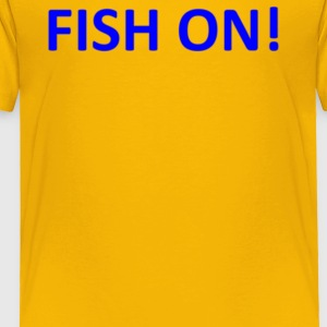 FISH ON - Toddler Premium T-Shirt