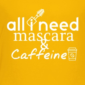 All I need Mascara and Caffeine - Toddler Premium T-Shirt