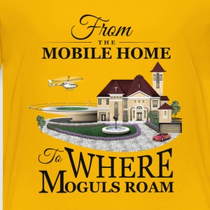 From the Mobile Home to Where Moguls Roam - Toddler Premium T-Shirt