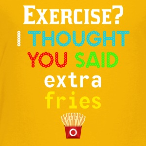 Exercise? You mean extra fries? - Toddler Premium T-Shirt