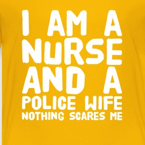 I am a nurse and a police wife nothing scares me - Toddler Premium T-Shirt