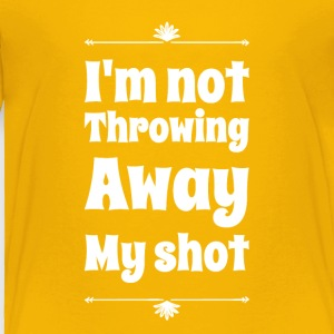 I'm not throwing away my shot - Toddler Premium T-Shirt