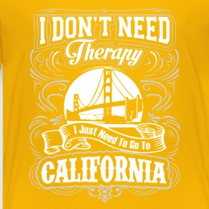 I Don't Need Therapy, I Just Need To Go California - Toddler Premium T-Shirt