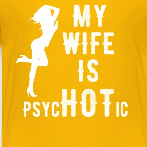 My wife is psychotic - Toddler Premium T-Shirt