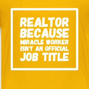 Realtor because miracle worker isn't my official - Toddler Premium T-Shirt