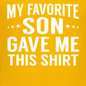 My Favorite Son Gave Me This Shirt Funny Fathers - Toddler Premium T-Shirt