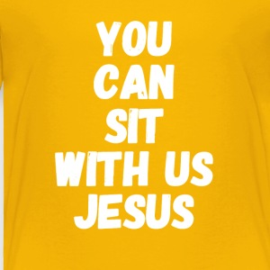 you can sit with us jesus - Toddler Premium T-Shirt